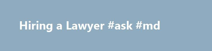 Hiring a Lawyer #ask #md http://questions.remmont.com/hiring-a-lawyer-ask-md/  #ask a layer # Related Items Going through a divorce? Launching a business? Hurt in a car accident? Writing a will? Facing a lawsuit? In any of these situations, you may consider hiring a lawyer to advise you or represent your interests. The Federal Trade Commission (FTC) offers the following advice to help you be...