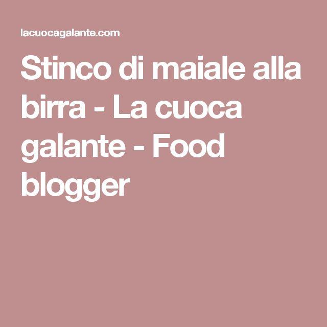 Stinco di maiale alla birra - La cuoca galante - Food blogger