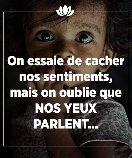 """On essaie de cacher nos sentiments, mais on oublie que NOS YEUX PARLENT..."""