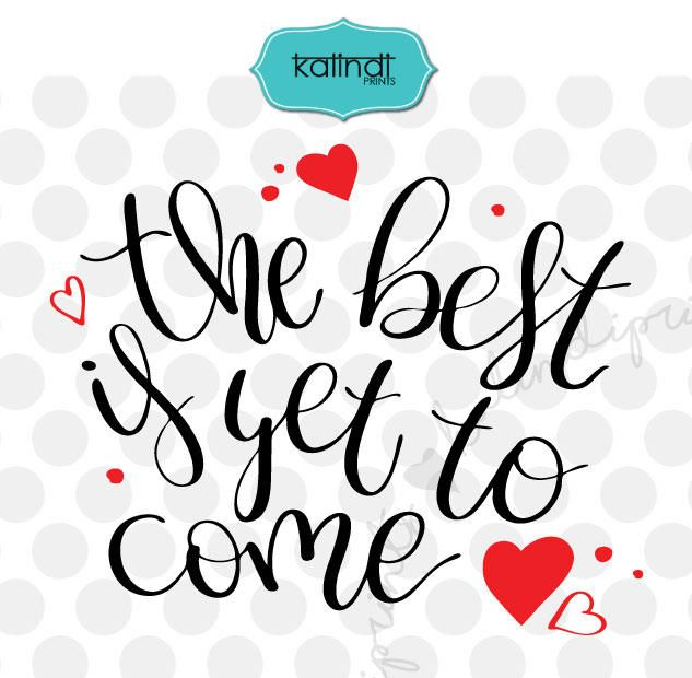 Download The best is yet to come svg, valentine svg, hand lettering ...