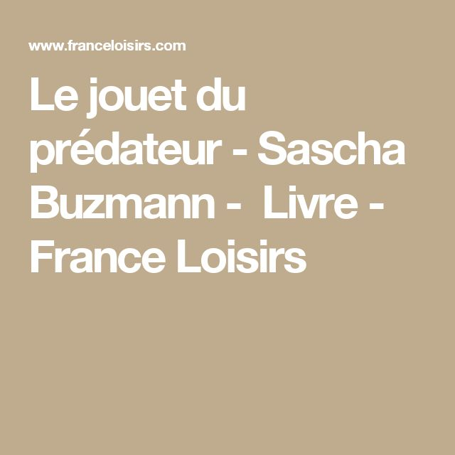 Le jouet du prédateur -Sascha Buzmann -Livre- France Loisirs