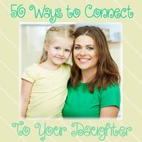 A lot of these things we do.. but I'm going to re-pin, anyway. 50 Ways to Connect with Your Daughter