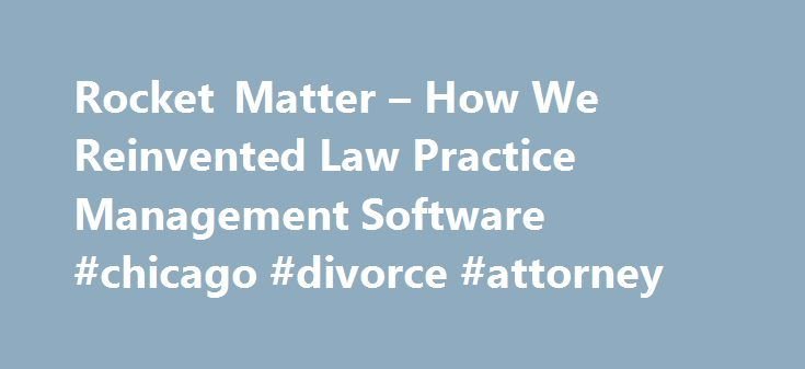 Rocket Matter – How We Reinvented Law Practice Management Software #chicago #divorce #attorney http://attorneys.remmont.com/rocket-matter-how-we-reinvented-law-practice-management-software-chicago-divorce-attorney/  #legal matter Start Growing Your Law Firm Today. Contact Us At 1-877-785-8981 Rocket Matter Rocket Matter How We Reinvented Legal Billing and Law Practice Management Software At Rocket Matter, we (...Read More)