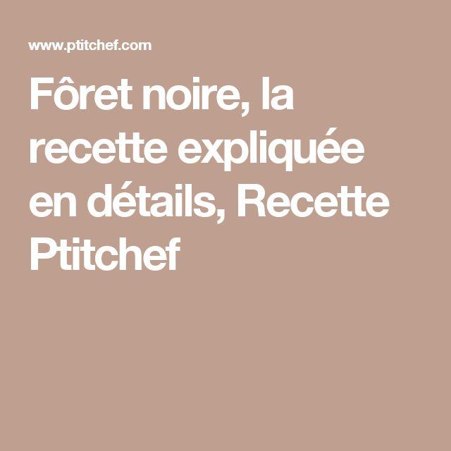 Fôret noire, la recette expliquée en détails, Recette Ptitchef