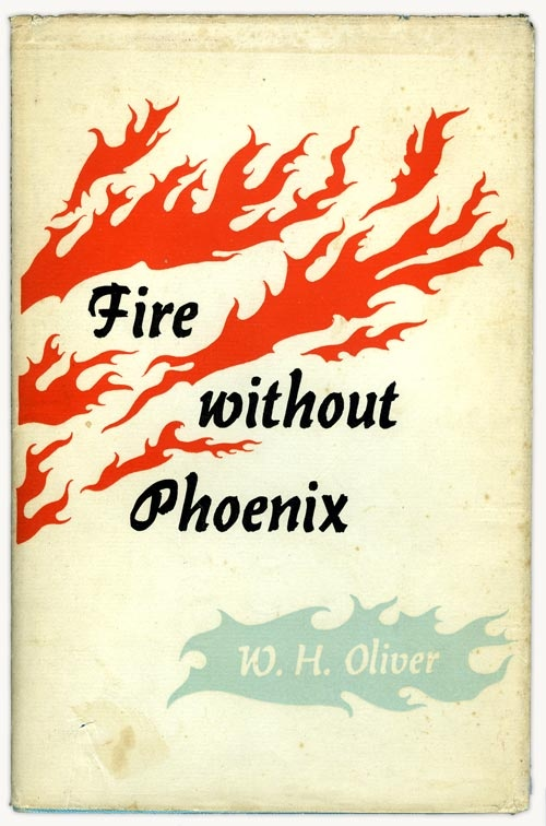 Book cover 'Fire without Phoenix' by W.H. Oliver, published by The Caxton Press, 1957. Designer: Leo Bensemann.