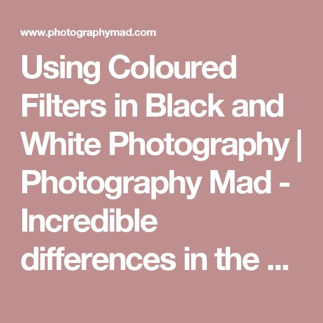 Using Coloured Filters in Black and White Photography | Photography Mad - Incredible differences in the black and white photos, depending on what filter is used.