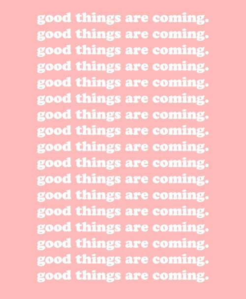 Good things are coming to me. Today and in the future! I believe it, and receive it.