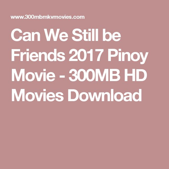 Can We Still be Friends 2017 Pinoy Movie - 300MB HD Movies Download