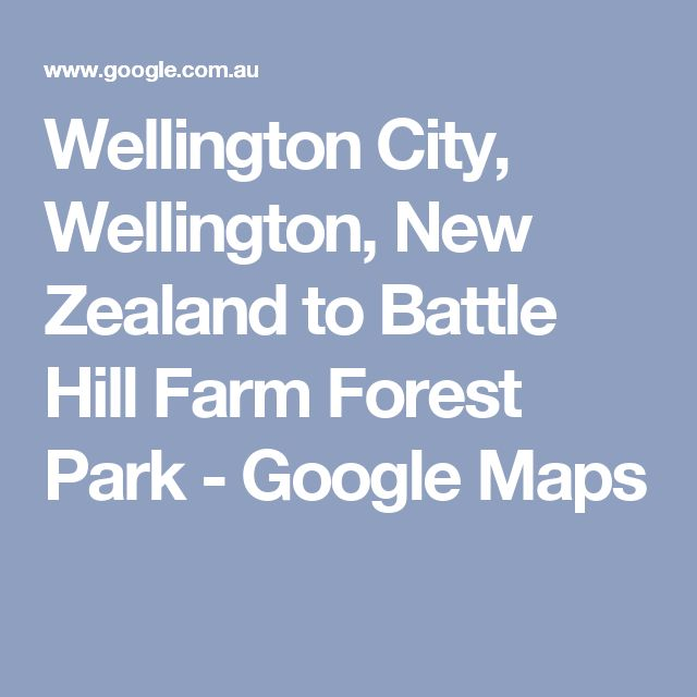 Wellington City, Wellington, New Zealand to Battle Hill Farm Forest Park - Google Maps