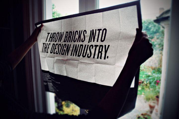 """Throw bricks into the design industry"""