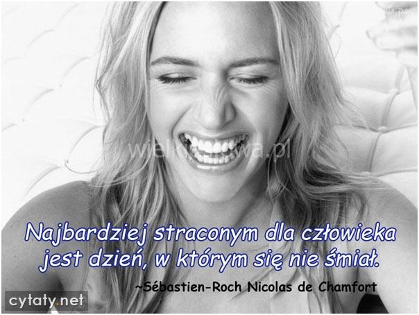 Najbardziej straconym dla człowieka jest dzień... #Chamfort-Nicolas-Sebastien-Roch,  #Radość, #Uśmiech-i-śmiech