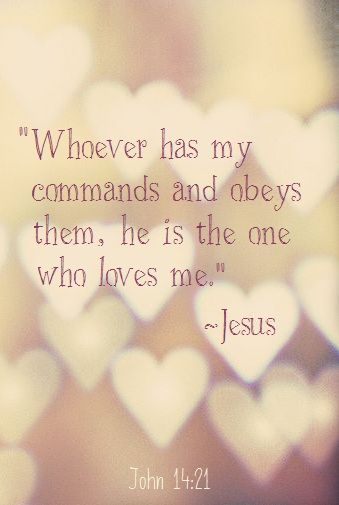 He that has my commandments, and keeps them, he it is that loves me: and he that loves me shall be loved of my Father, and I will love him, and will manifest myself to him.  John 14:21