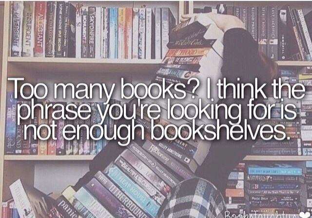 I say this all the time! No such thing as too many books!