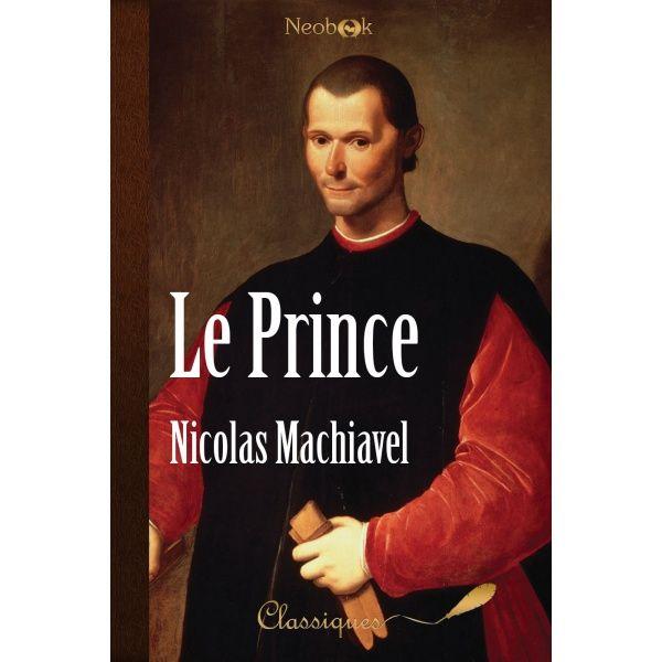 Dédié à Laurent de Médicis, Le Prince est une œuvre nourrie par l'expérience d'ambassadeur de son auteur. Machiavel y définit les fins du gouvernement : sur le plan extérieur, maintenir à tout prix son emprise sur les territoires conquis ; sur le plan intérieur, se donner les moyens de rester au pouvoir. Parce que les hommes sont égoïstes, le prince n'est pas tenu d'être moral. Il doit être craint en évitant de se faire haïr par le peuple.