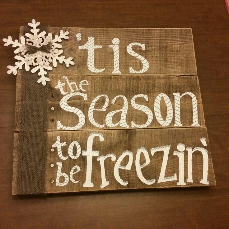 """""""Tis the Season to be Freezin!"""" Pallet sign"""
