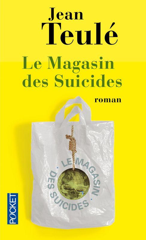 Le Magasin des Suicides, de Jean Teulé. Éditions Pocket. Collection Romans français.