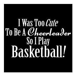 I really don't like or understand this why would anyone be too cute to play any sport.  Just weird.  My girl is a cheerleader and a basketball player and she is beautiful but she would never say she was too cute.