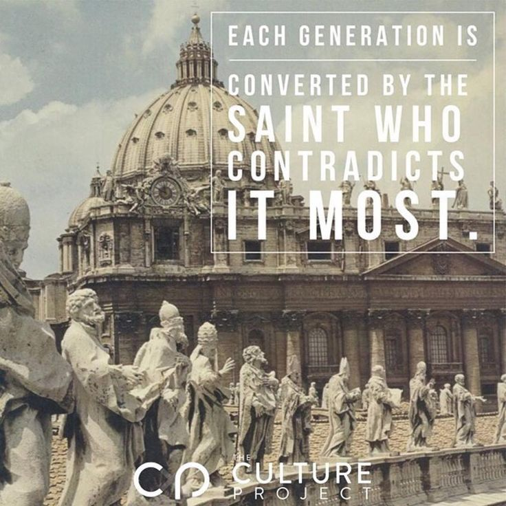 """""""Therefore it is the paradox of history that each generation is converted by the saint who contradicts it most."""" - GK Chesterton 