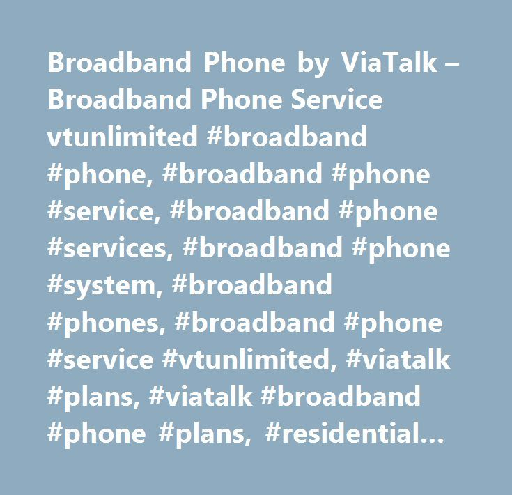 Broadband Phone by ViaTalk – Broadband Phone Service vtunlimited #broadband #phone, #broadband #phone #service, #broadband #phone #services, #broadband #phone #system, #broadband #phones, #broadband #phone #service #vtunlimited, #viatalk #plans, #viatalk #broadband #phone #plans, #residential #broadband #phone #plans, #cheap #broadband #phone #plans, #cheap #phone #plans, #residential #phone #plans, #home #phone #plans, #broadband #phone #products, #unlimited #broadband #phone, #unlimited…