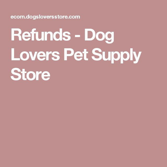 Refunds - Dog Lovers Pet Supply Store