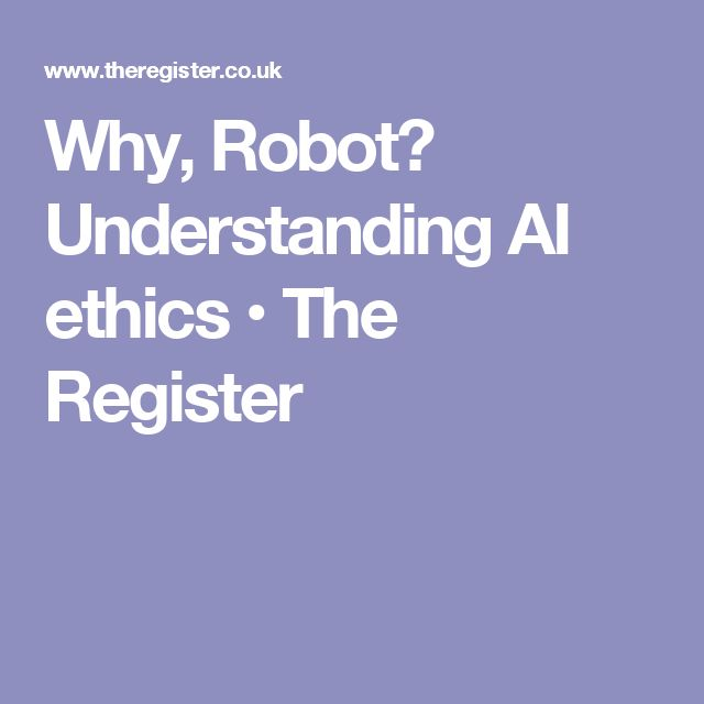 Why, Robot? Understanding AI ethics • The Register