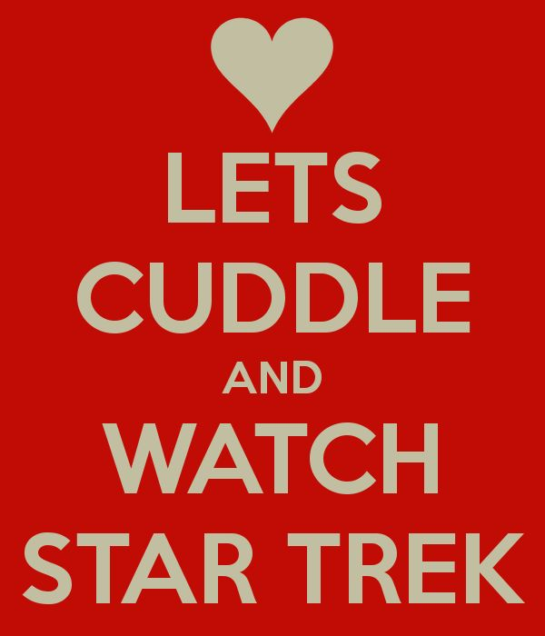 LETS CUDDLE AND WATCH STAR TREK - KEEP CALM AND CARRY ON Image Generator - brought to you by the Ministry of Information