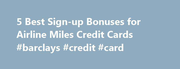 5 Best Sign-up Bonuses for Airline Miles Credit Cards #barclays #credit #card http://credit.remmont.com/5-best-sign-up-bonuses-for-airline-miles-credit-cards-barclays-credit-card/  #best credit card deal # 5 Best Sign-up Bonuses for Airline Miles Credit Cards Wise Bread Picks They say that Read More...The post 5 Best Sign-up Bonuses for Airline Miles Credit Cards #barclays #credit #card appeared first on Credit.