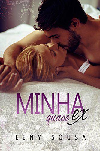 Minha Quase Ex Por Souza Leny Com Imagens Livros De Romance