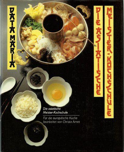 Die asiatische Meister-Kochschule: Für die europäische Küche bearbeitet von Herbstmond genannt Data Maria http://www.amazon.de/dp/B0020IFDXY/ref=cm_sw_r_pi_dp_2UxAvb1PJKCE1