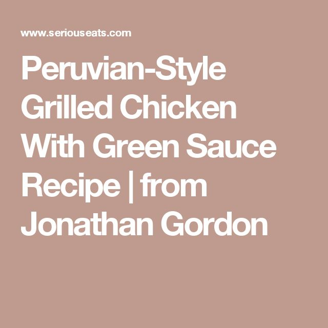 Peruvian-Style Grilled Chicken With Green Sauce Recipe | from Jonathan ...