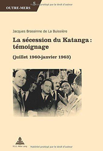 La-Secession-Du-Katanga-Temoignage-Juillet-1960-Janvier-1963