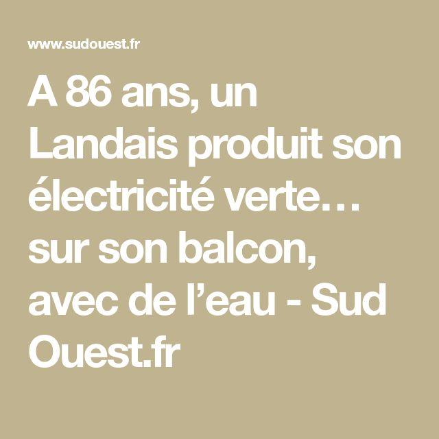 A 86 ans, un Landais produit son électricité verte… sur son balcon, avec de l'eau - Sud Ouest.fr