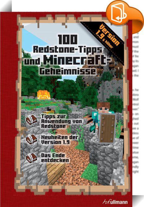 100 Redstone Tipps und Minecraft Geheimnisse    :  Besucht das Ende, bringt Wasser zum Gefrieren und braut tolle neue Tränke.  Entwickelt einen Schutzschild zum Schutz vor Feinden und kombiniert Pfeile mit Tränken, um verschiedene Effekte zu erzielen.  Die Minecraft-Version 1.9 bietet zahlreiche Neuheiten und Überraschungen. Entdeckt die besten Tipps der Spieler-Community und macht euch auf zu neuen Abenteuern!
