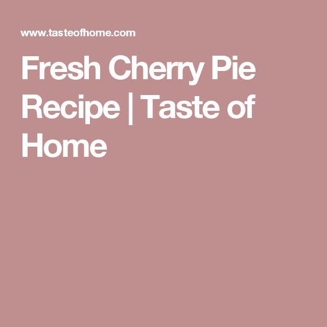 Fresh Cherry Pie Recipe | Taste of Home