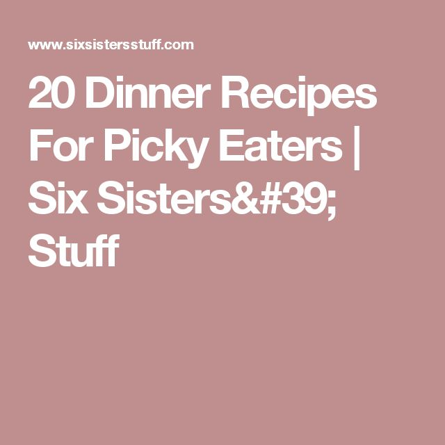 20 Dinner Recipes For Picky Eaters | Six Sisters' Stuff