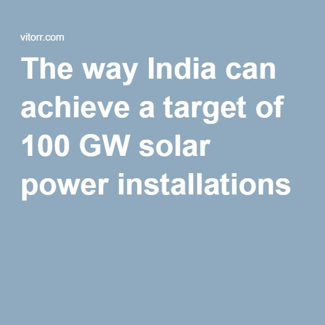 #India can #achieve a #target of 100 GW #solar #power installations.#vitorr #signup #startup #Solar #SolarPower #Energy #SolarPanels #RenewableEnergy #Renewables #CleanEnergy #Power #PV #WaterHeater #HotWater #Renewable #SolarCell #Electricity #Photovoltaic #SolarPV #GreenEnergy #OffGrid #Water #SolarCity