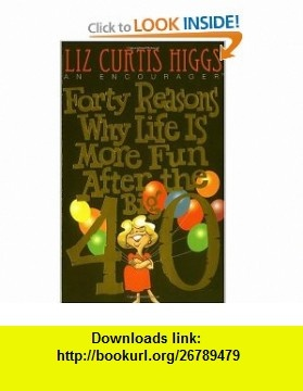 Forty Reasons Why Life Is More Fun After The Big 40 (9780785276159) Liz Curtis Higgs , ISBN-10: 0785276157  , ISBN-13: 978-0785276159 ,  , tutorials , pdf , ebook , torrent , downloads , rapidshare , filesonic , hotfile , megaupload , fileserve