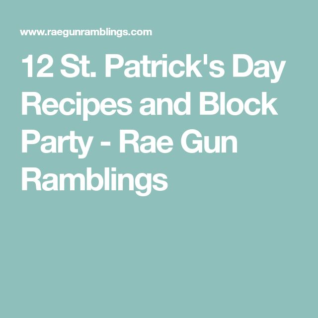 12 St. Patrick's Day Recipes and Block Party - Rae Gun Ramblings