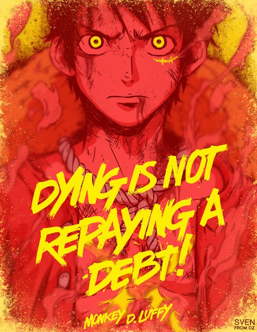 « Mourir ne signifie pas rembourser une dette » - Monkey D. Luffy || One piece || by Sven From Oz