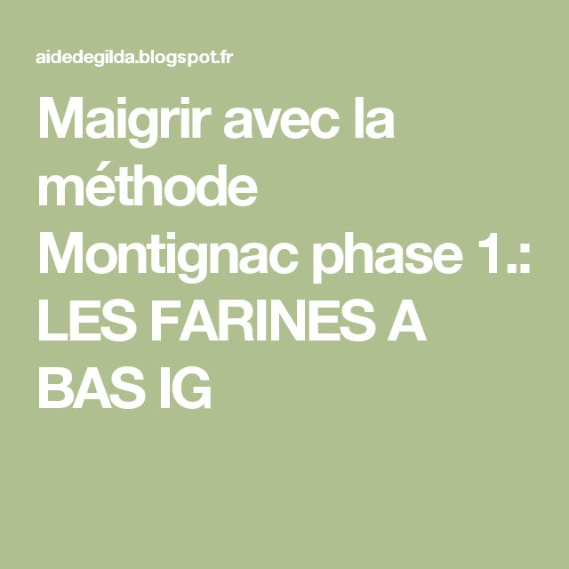 Maigrir avec la m thode montignac phase 1 les farines a for Methode montignac