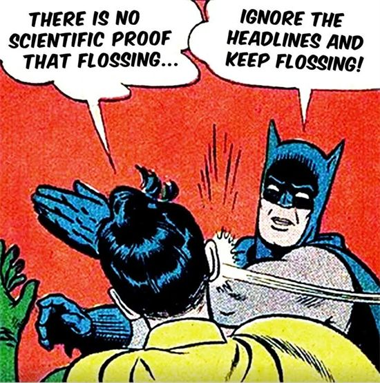 Dentaltown - There is no scientific proof that flossing... Ignore the headlines and keep flossing! If you don't floss, you only clean 60 percent of your teeth's surfaces.