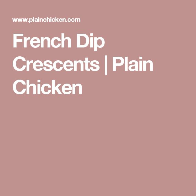 French Dip Crescents | Plain Chicken