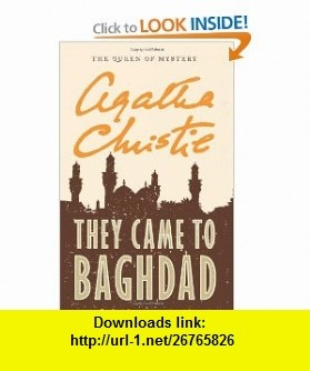 They Came to Baghdad (9780062073785) Agatha Christie , ISBN-10: 0062073788  , ISBN-13: 978-0062073785 ,  , tutorials , pdf , ebook , torrent , downloads , rapidshare , filesonic , hotfile , megaupload , fileserve