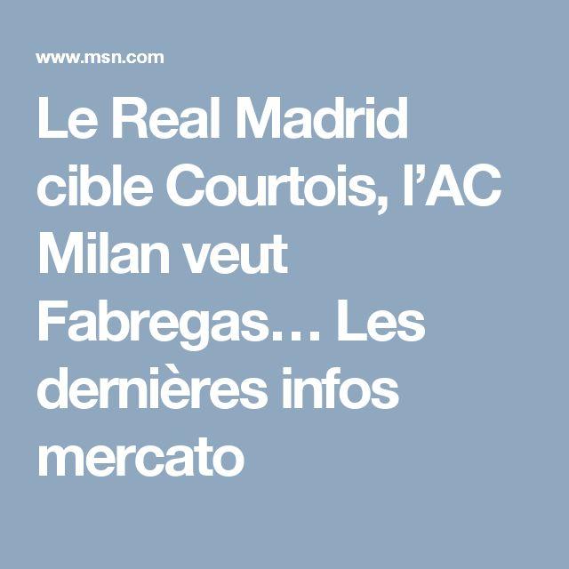 Le Real Madrid cible Courtois, l'AC Milan veut Fabregas… Les dernières infos mercato