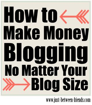 How to Make Money Blogging | Just Between FriendsJust Between Friends