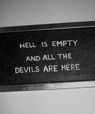 """Hell is empty.  All the devils are here."" 