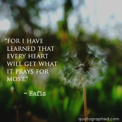 "Quote about Hope -""For I have learned that every heart will get what it prays for most."" #Hafiz"