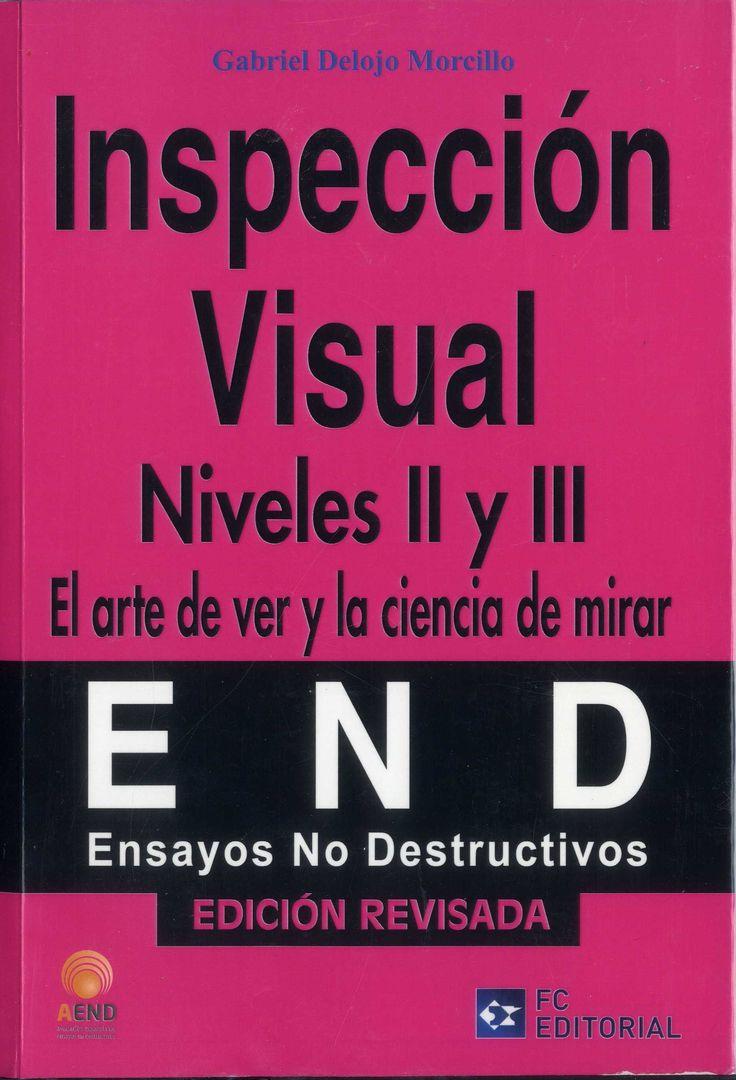 Inspección visual : el arte de ver y la ciencia de mirar. Niveles II y III / Gabriel Delojo Morcillo.-- Ed. rev.-- Madrid : Fundación Confemetal, [2011]