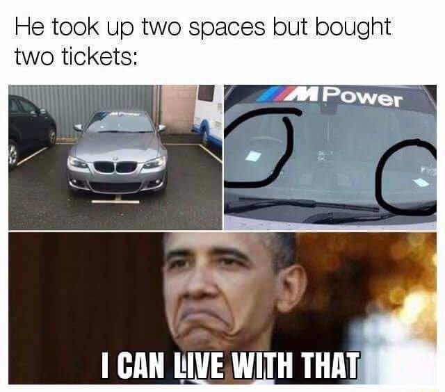 He took up two spaces but bought two tickets. I can live with that. Obama.