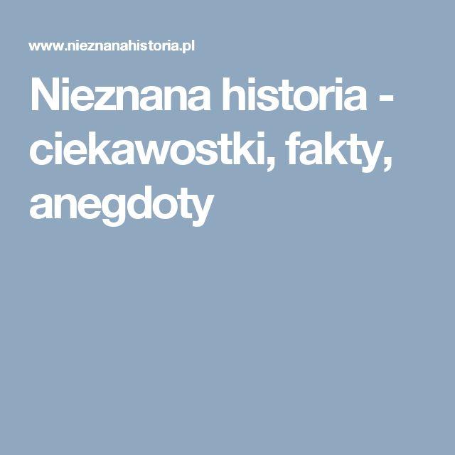 Nieznana historia - ciekawostki, fakty, anegdoty